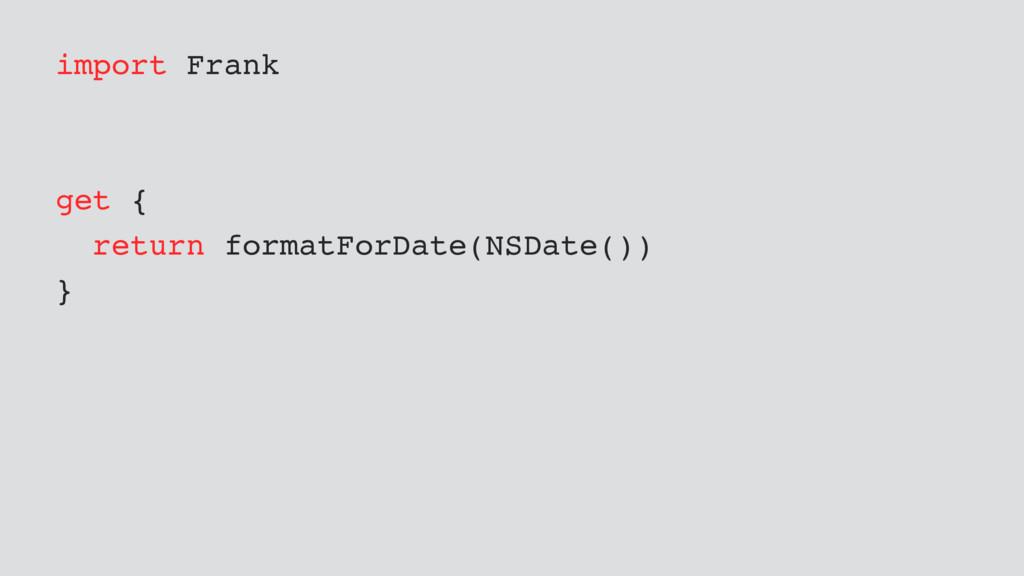import Frank get { return formatForDate(NSDate(...