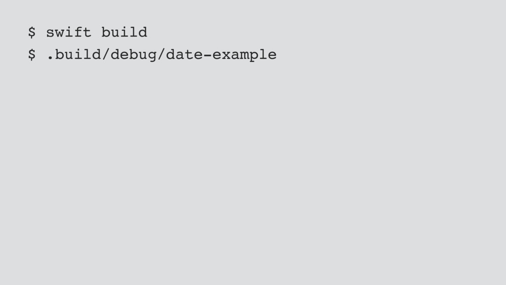 $ swift build $ .build/debug/date-example