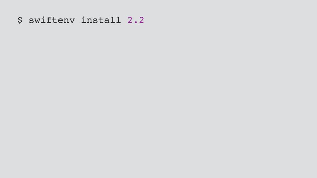 $ swiftenv install 2.2