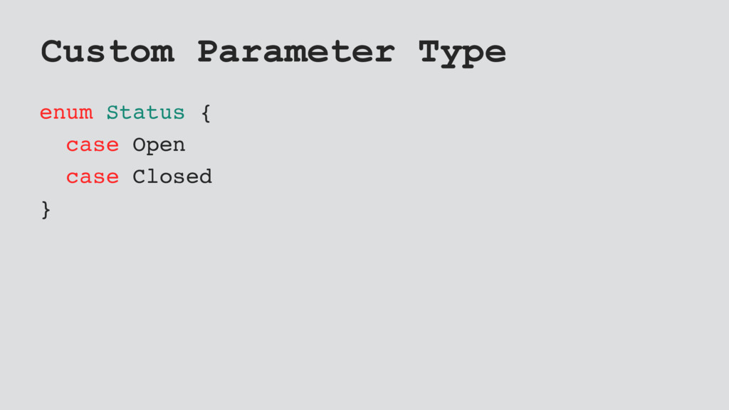 Custom Parameter Type enum Status { case Open c...