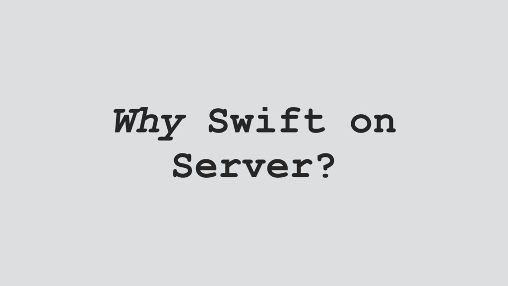 Why Swift on Server?