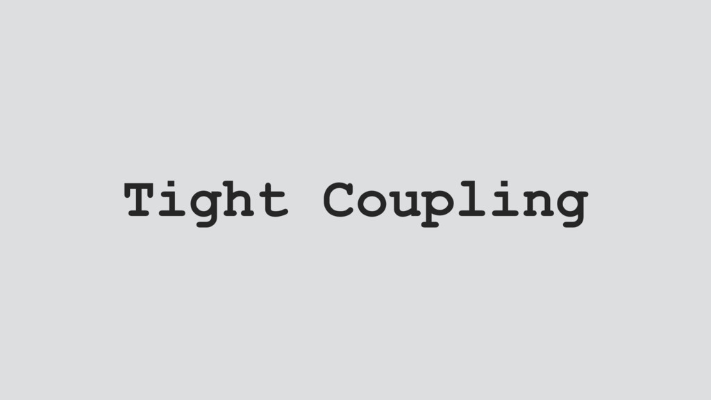 Tight Coupling