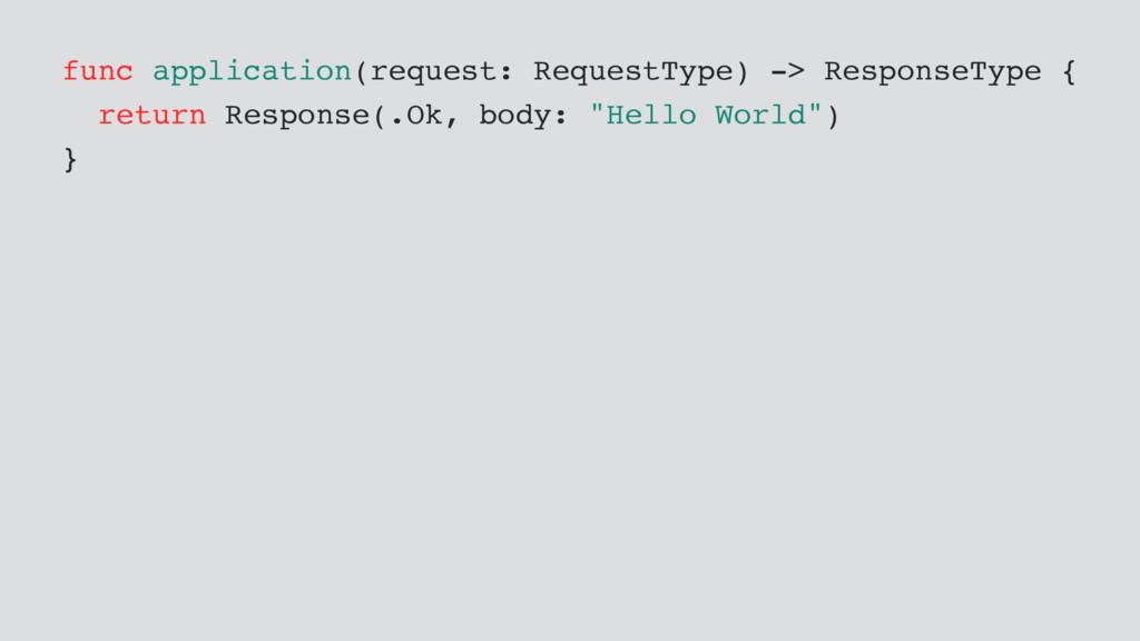 func application(request: RequestType) -> Respo...