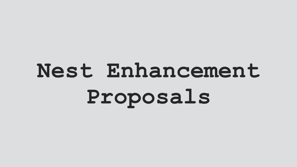 Nest Enhancement Proposals