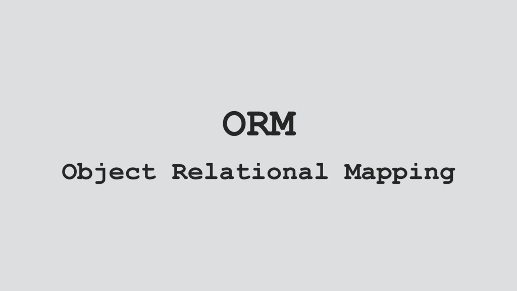 ORM Object Relational Mapping
