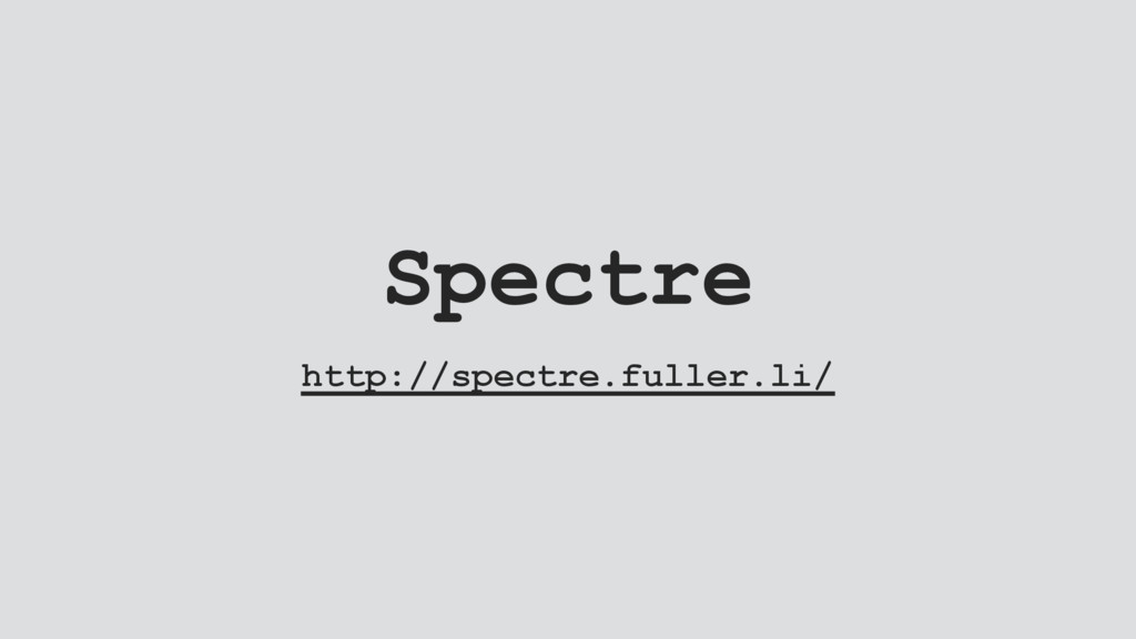 Spectre http://spectre.fuller.li/