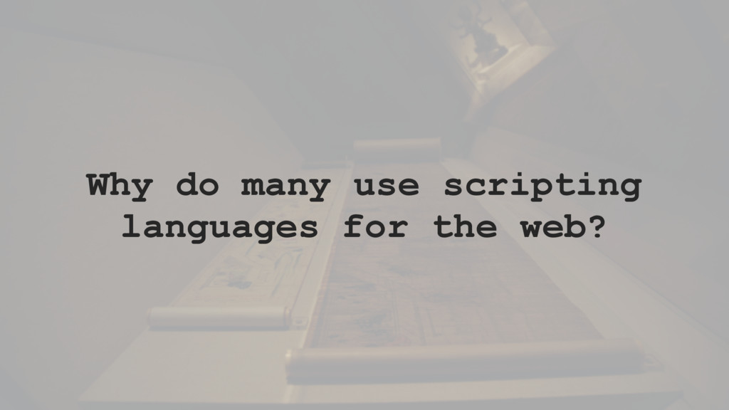 Why do many use scripting languages for the web?