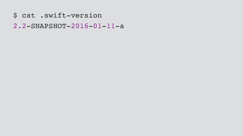 $ cat .swift-version 2.2-SNAPSHOT-2016-01-11-a
