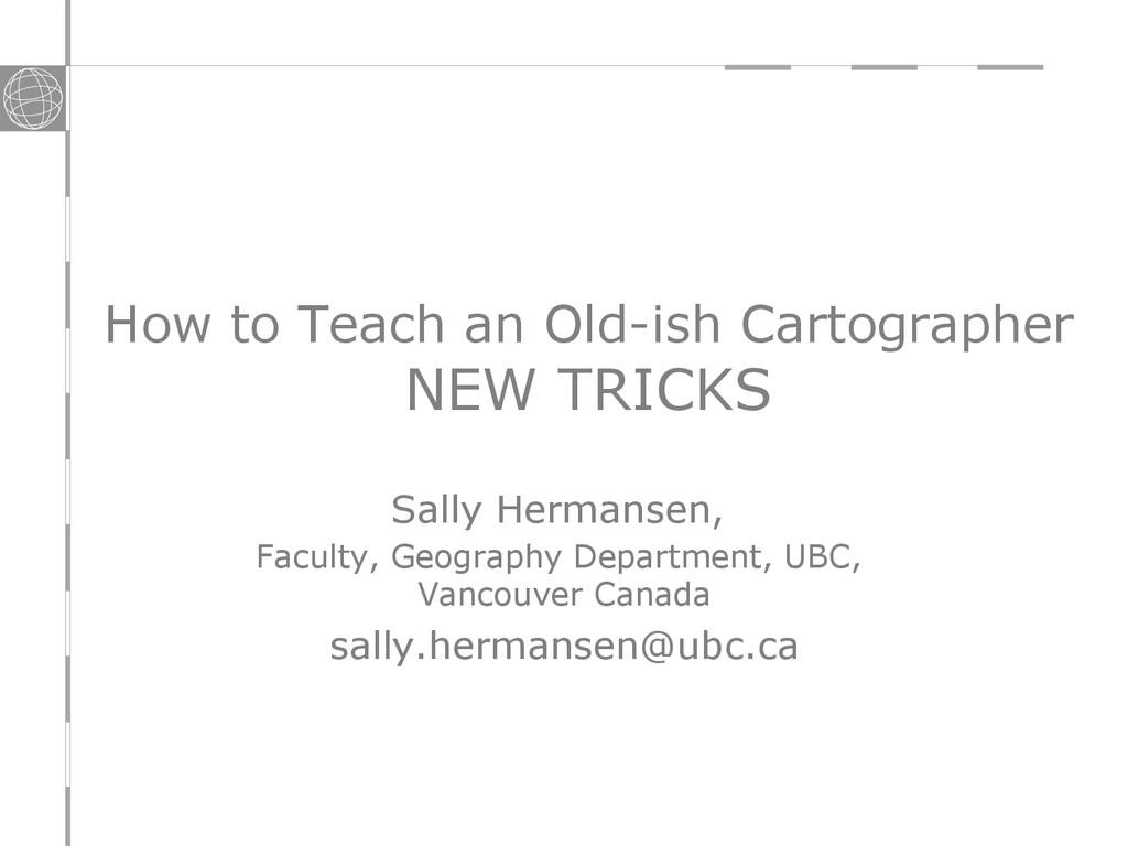 How to Teach an Old-ish Cartographer NEW TRICKS...