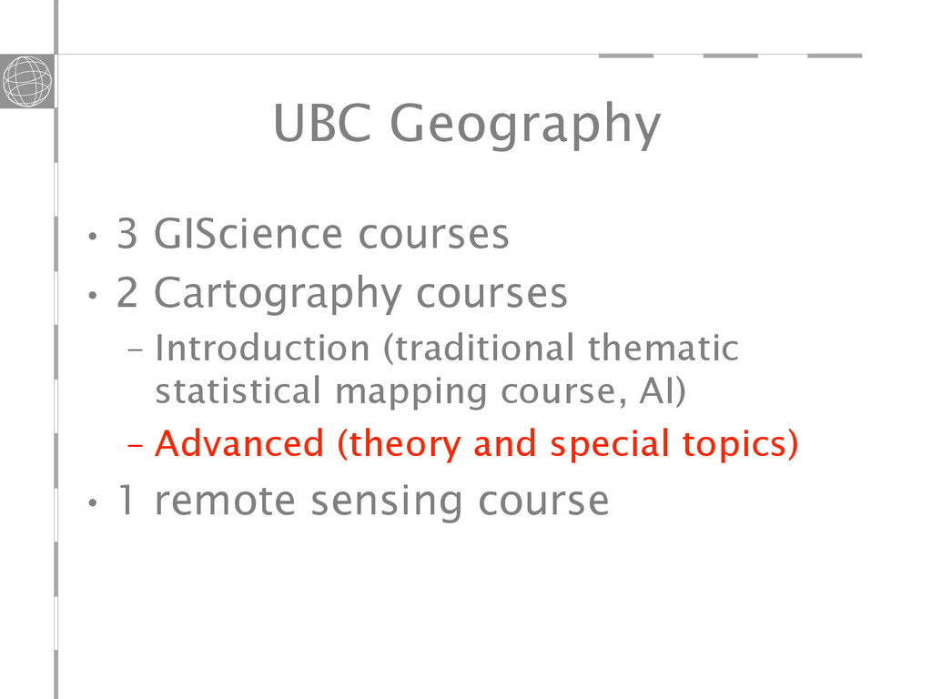 UBC Geography •3 GIScience courses •2 Cartogr...