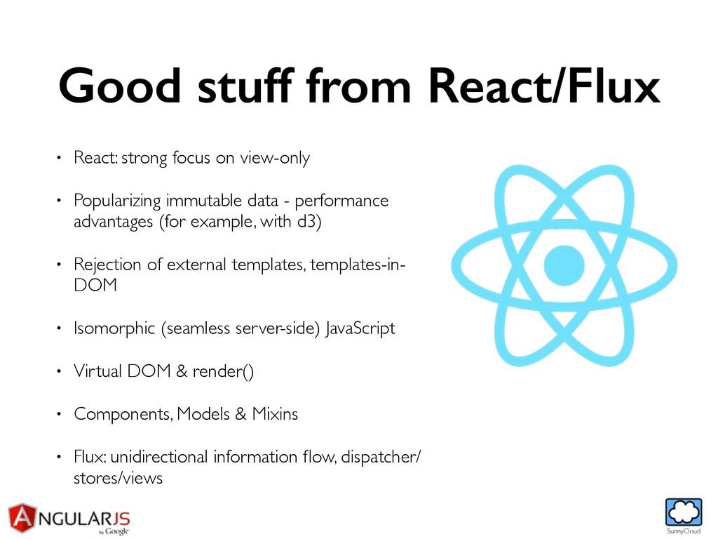 SunnyCloud Good stuff from React/Flux • React: ...
