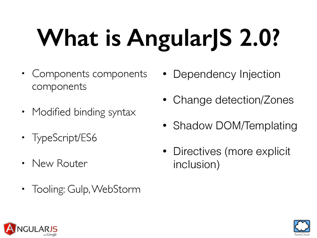 SunnyCloud What is AngularJS 2.0? • Components ...