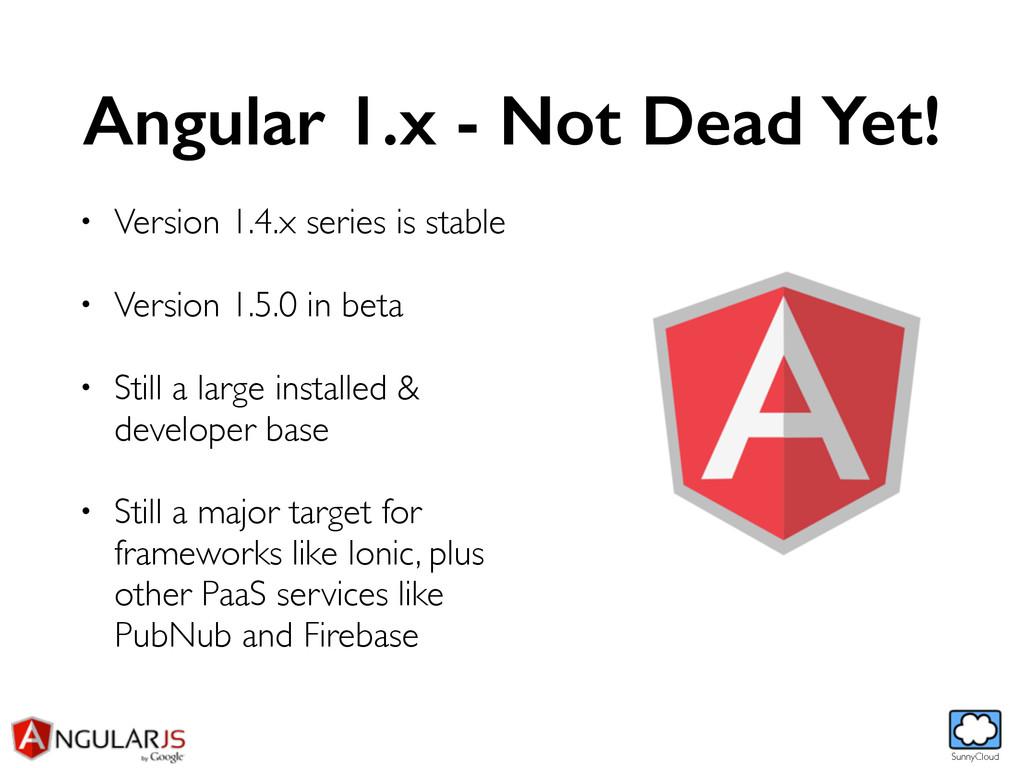 SunnyCloud Angular 1.x - Not Dead Yet! • Versio...