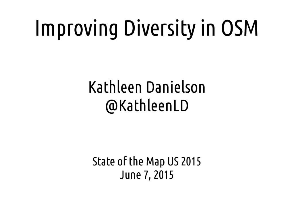 Improving Diversity in OSM Kathleen Danielson @...
