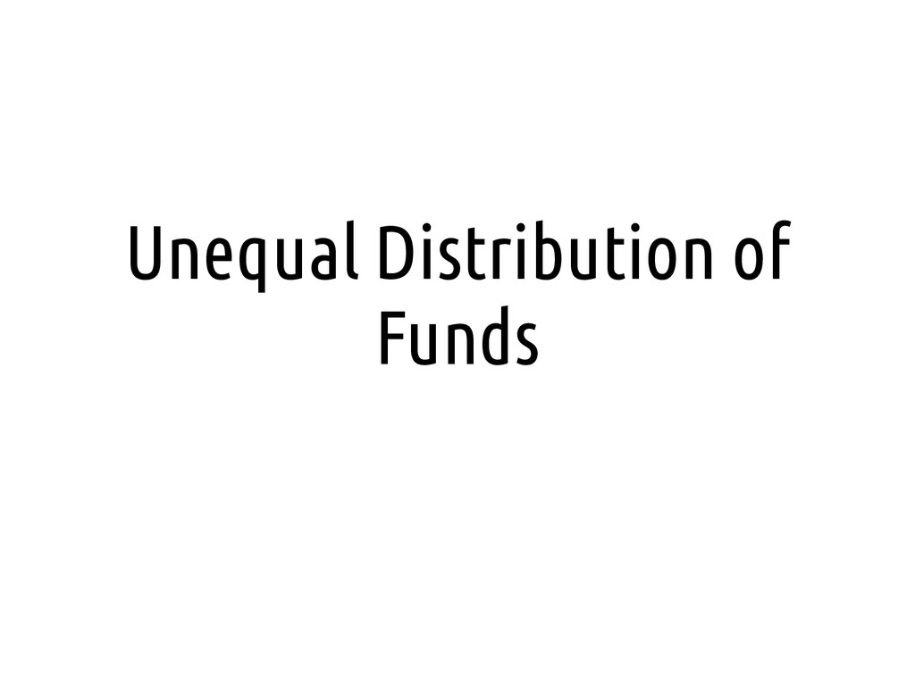 Unequal Distribution of Funds