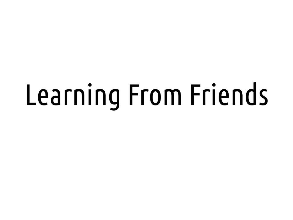 Learning From Friends