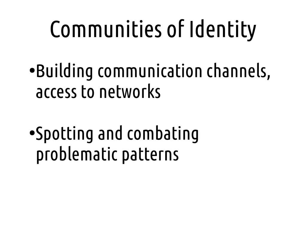 Communities of Identity ● Building communicatio...
