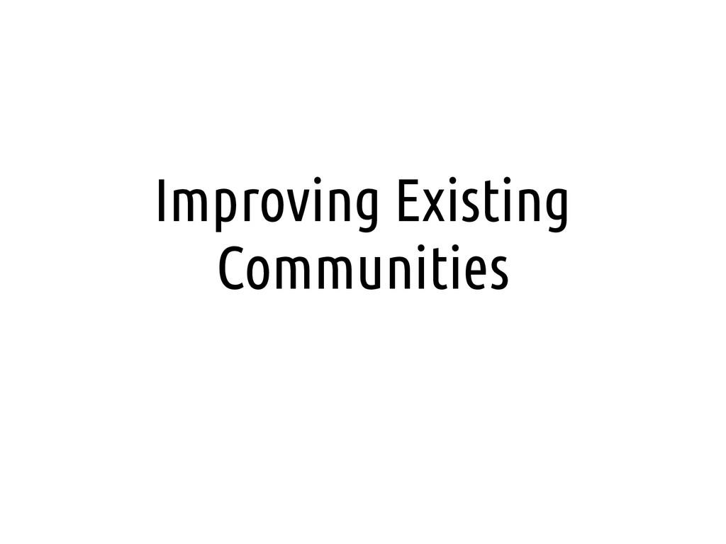 Improving Existing Communities