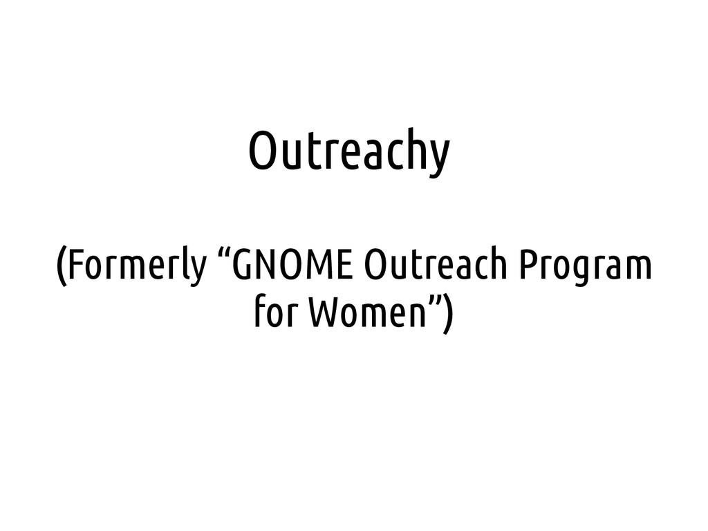 """Outreachy (Formerly """"GNOME Outreach Program for..."""