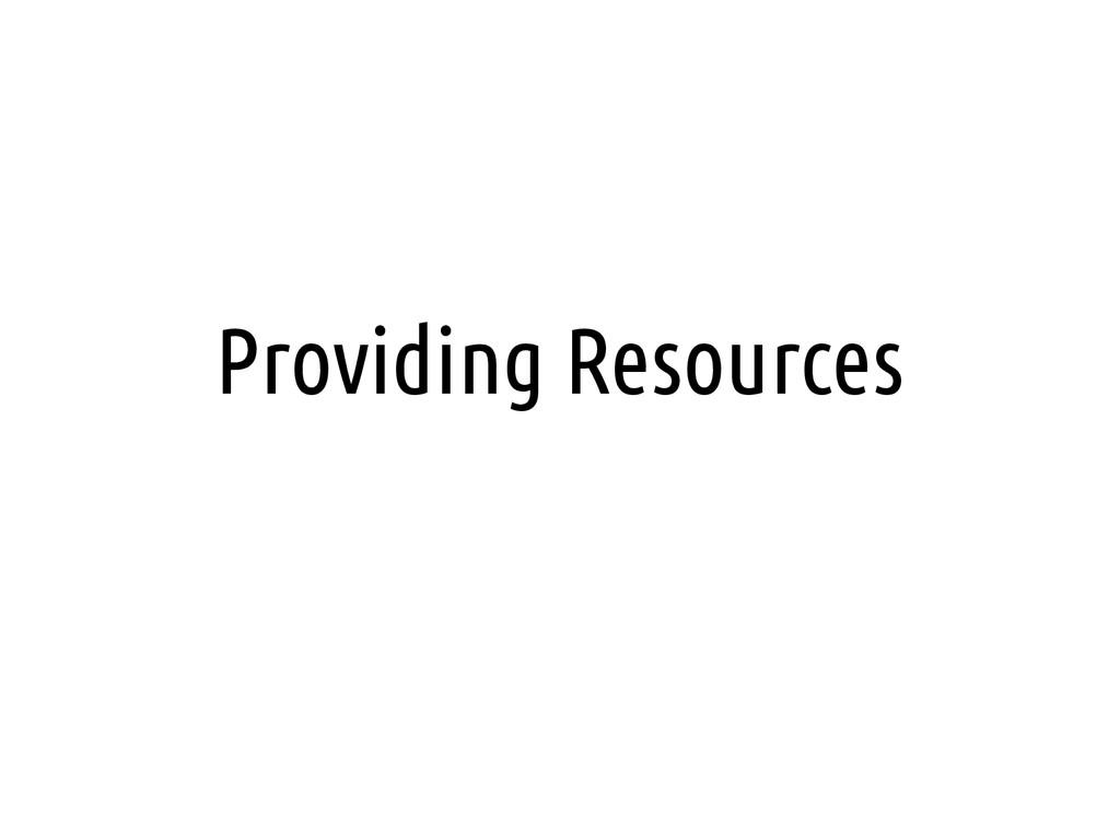 Providing Resources