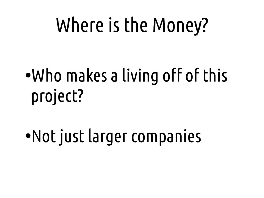 Where is the Money? ● Who makes a living off of...