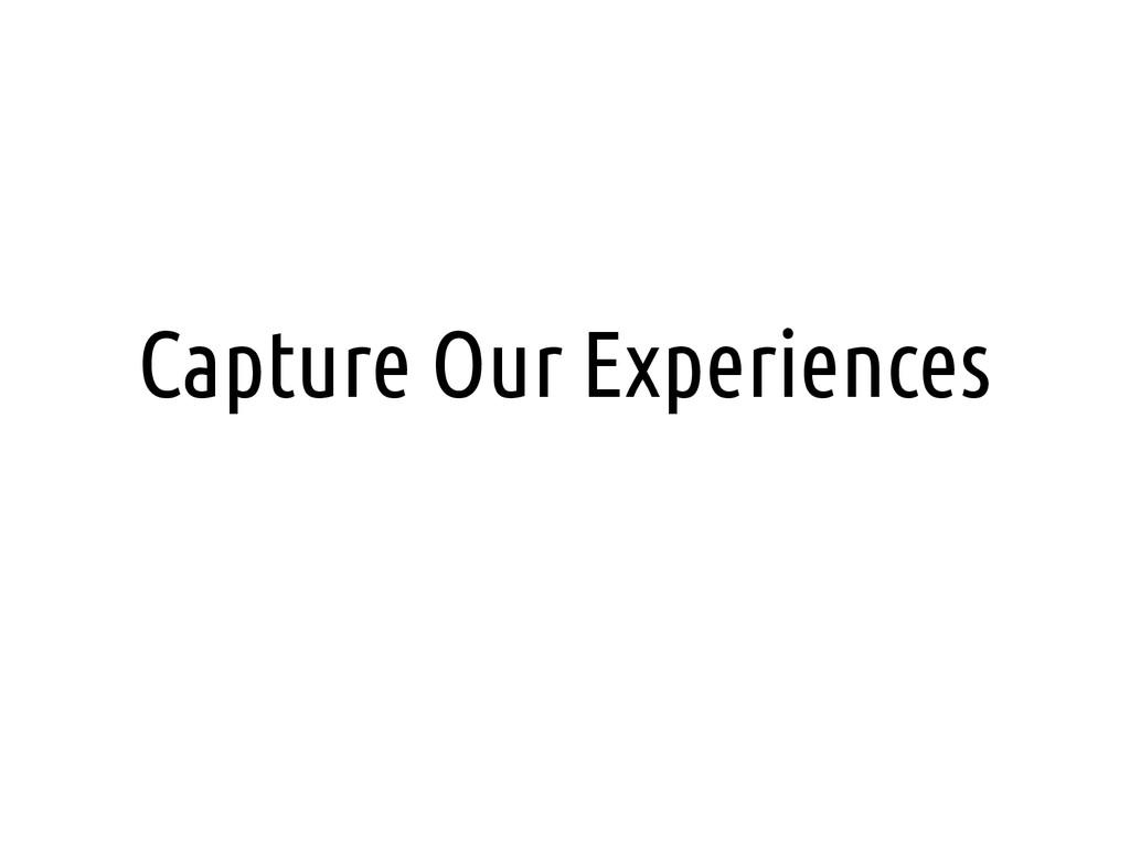 Capture Our Experiences