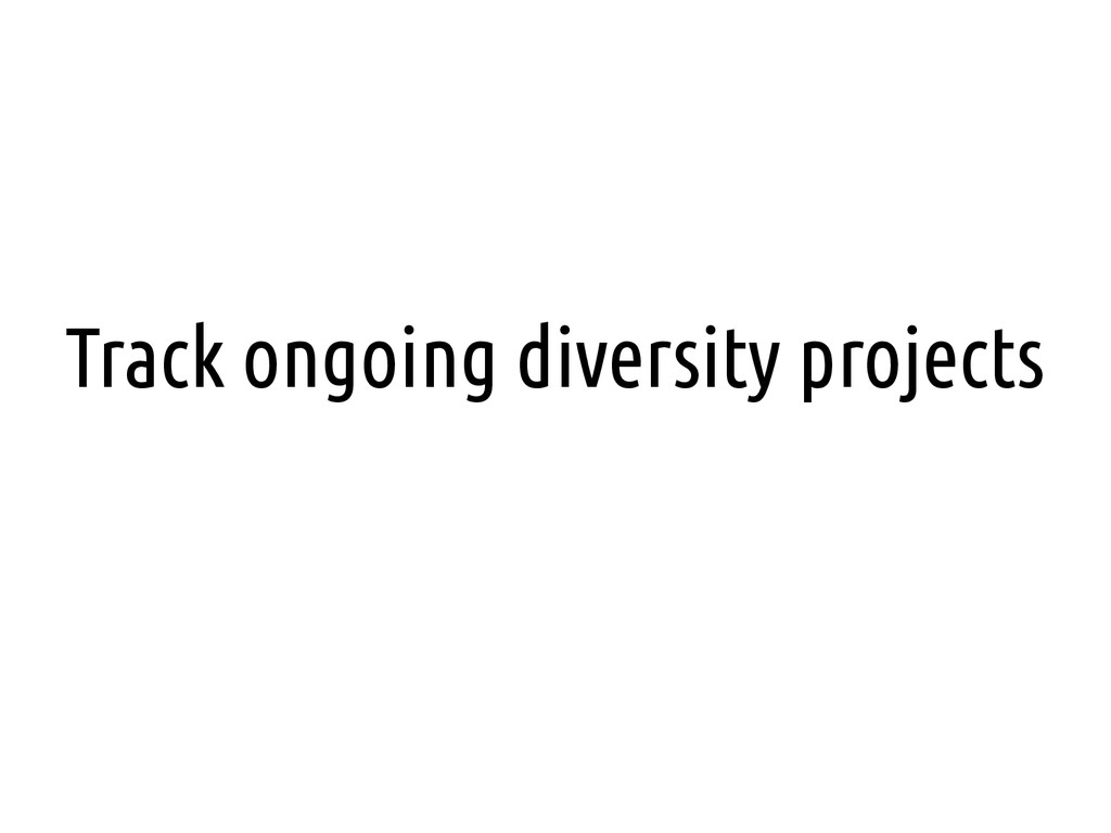 Track ongoing diversity projects