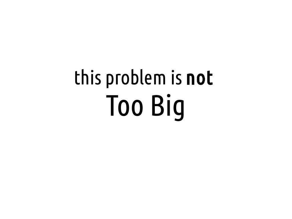 this problem is not Too Big