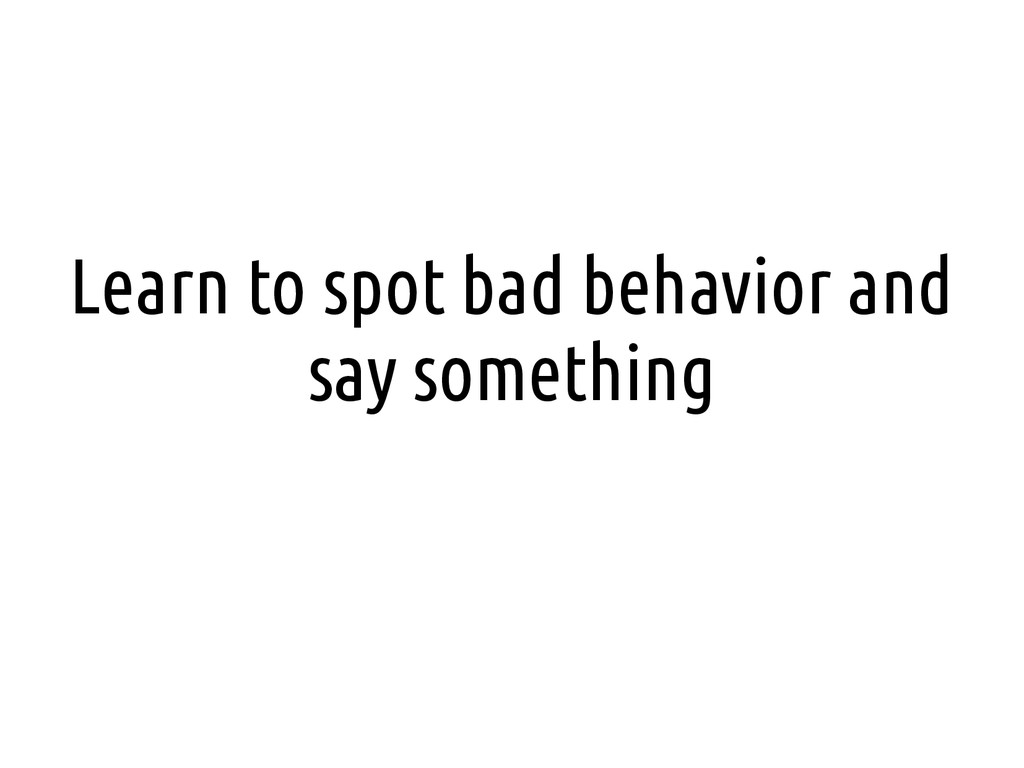 Learn to spot bad behavior and say something