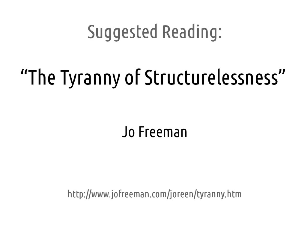 """Suggested Reading: """"The Tyranny of Structureles..."""