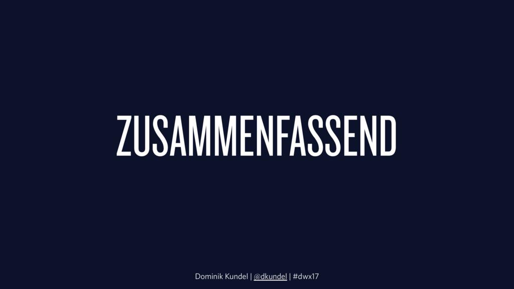 ZUSAMMENFASSEND Dominik Kundel | @dkundel | #dw...