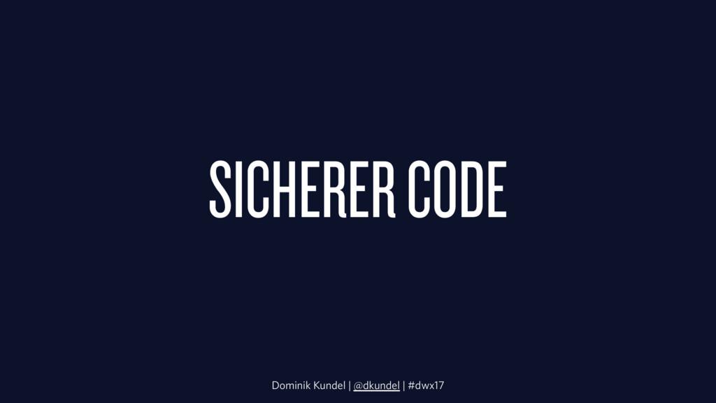 SICHERER CODE Dominik Kundel | @dkundel | #dwx17