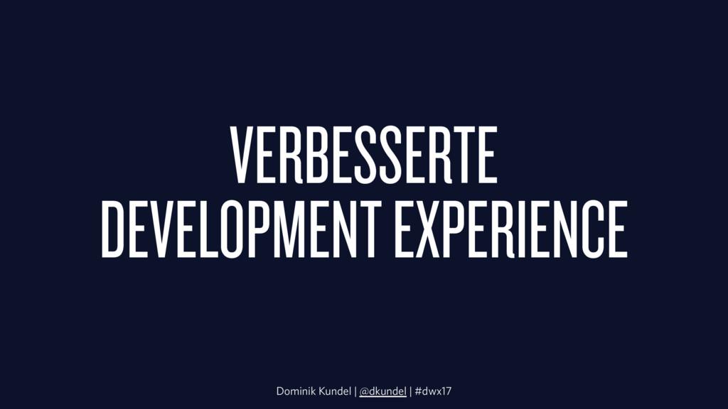 VERBESSERTE DEVELOPMENT EXPERIENCE Dominik Kund...