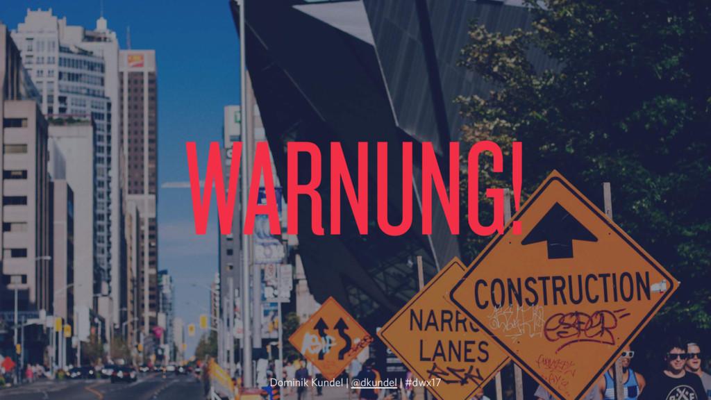 WARNUNG! Dominik Kundel | @dkundel | #dwx17