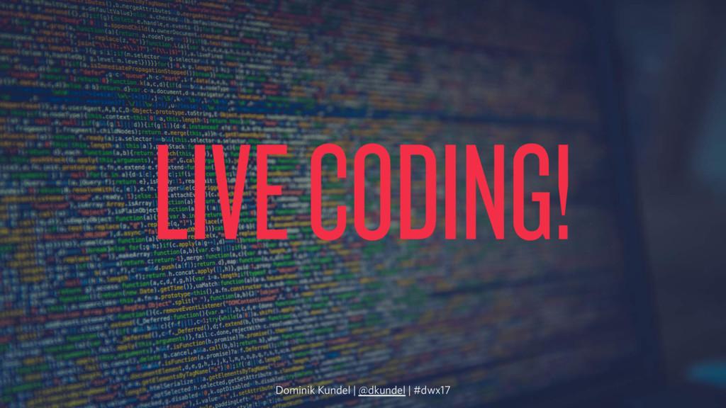 LIVE CODING! Dominik Kundel | @dkundel | #dwx17