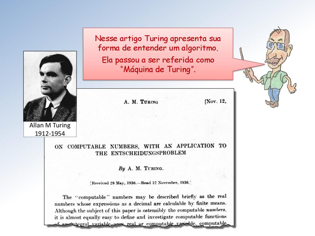 Allan M Turing 1912-1954 Nesse artigo Turing ap...