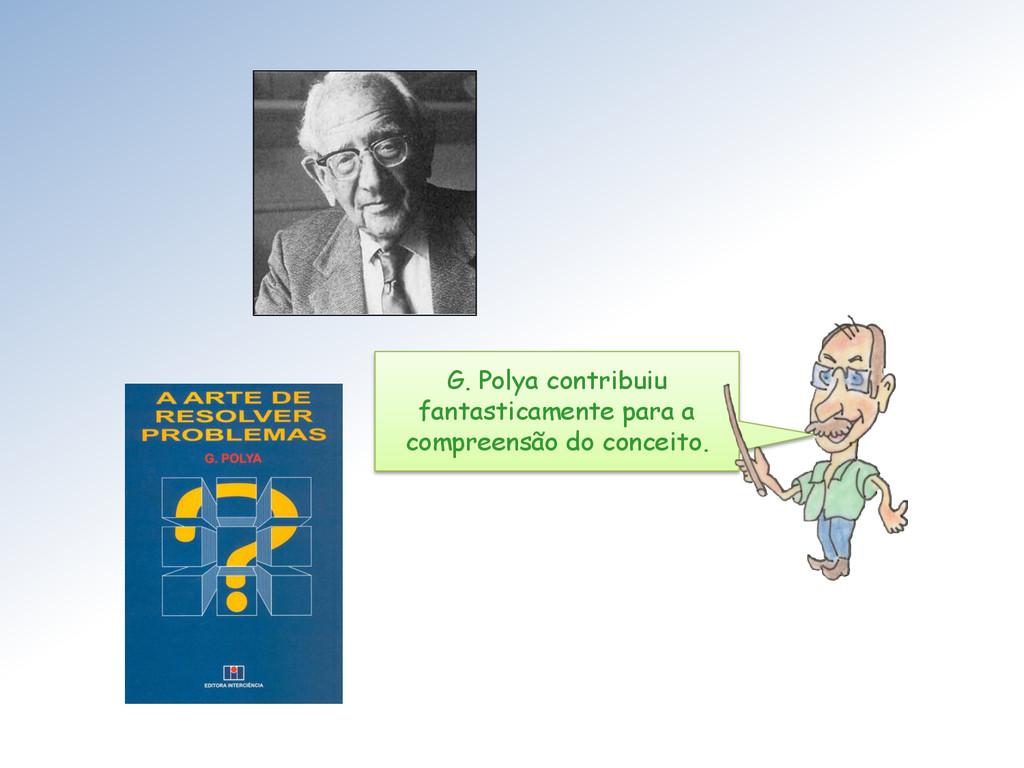 G. Polya contribuiu fantasticamente para a comp...