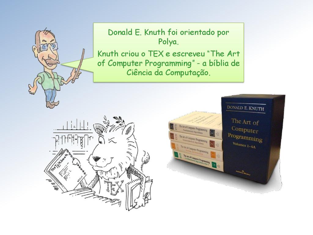 Donald E. Knuth foi orientado por Polya. Knuth ...