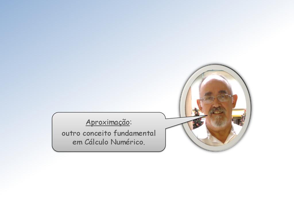 Aproximação: outro conceito fundamental em Cálc...