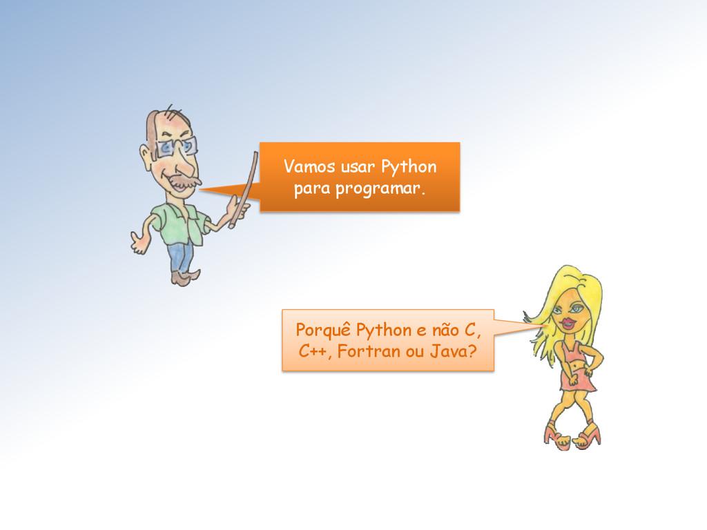 Vamos usar Python para programar. Porquê Python...
