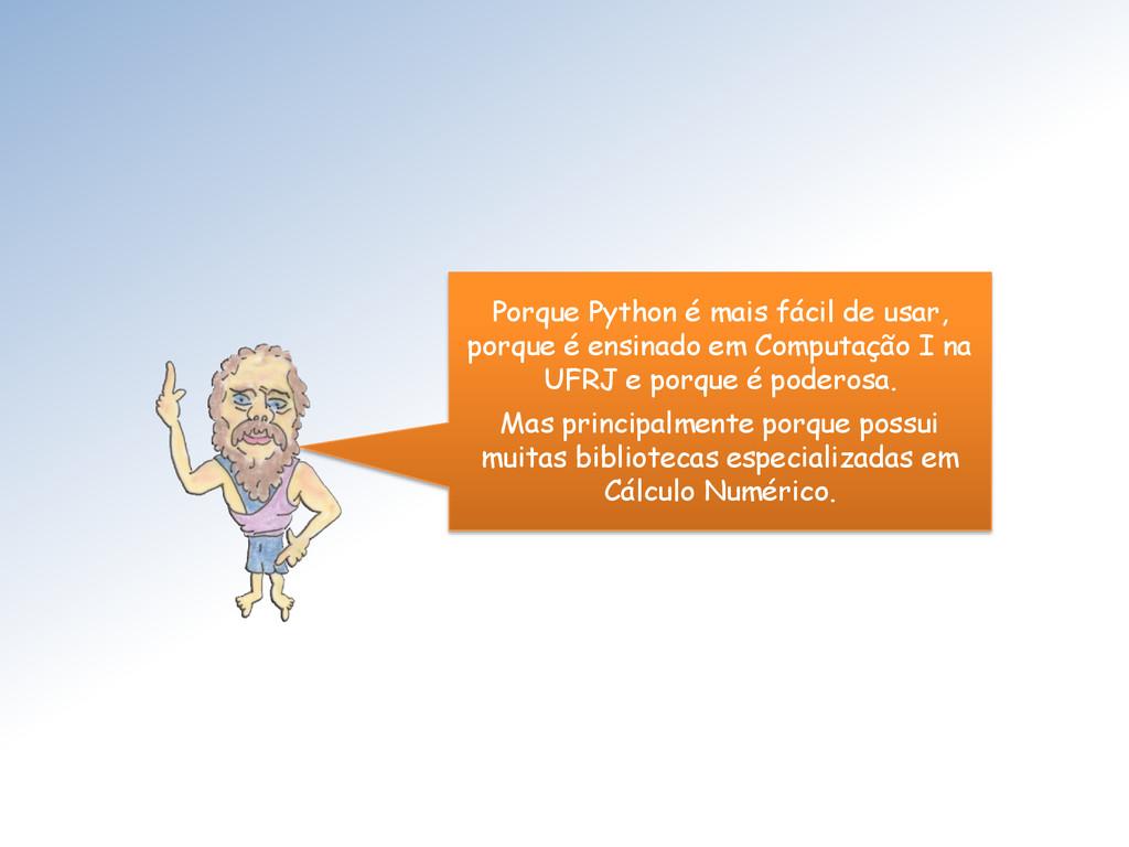 Porque Python é mais fácil de usar, porque é en...