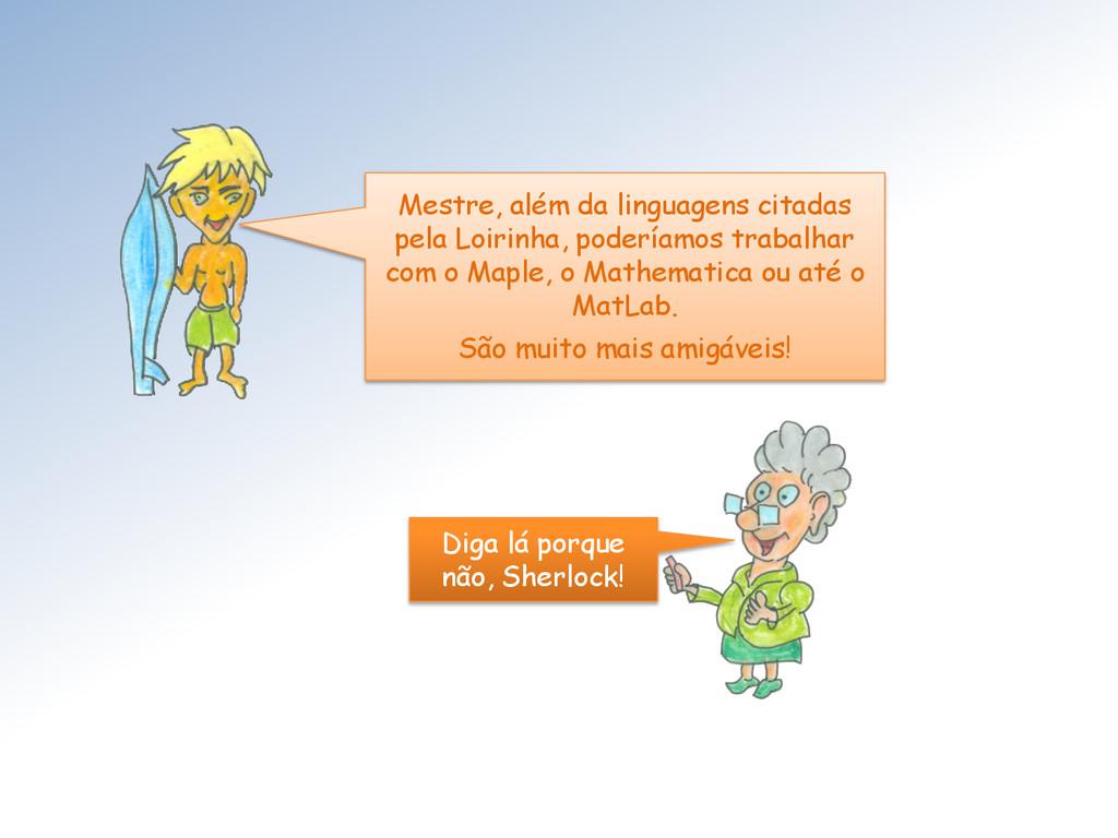Mestre, além da linguagens citadas pela Loirinh...