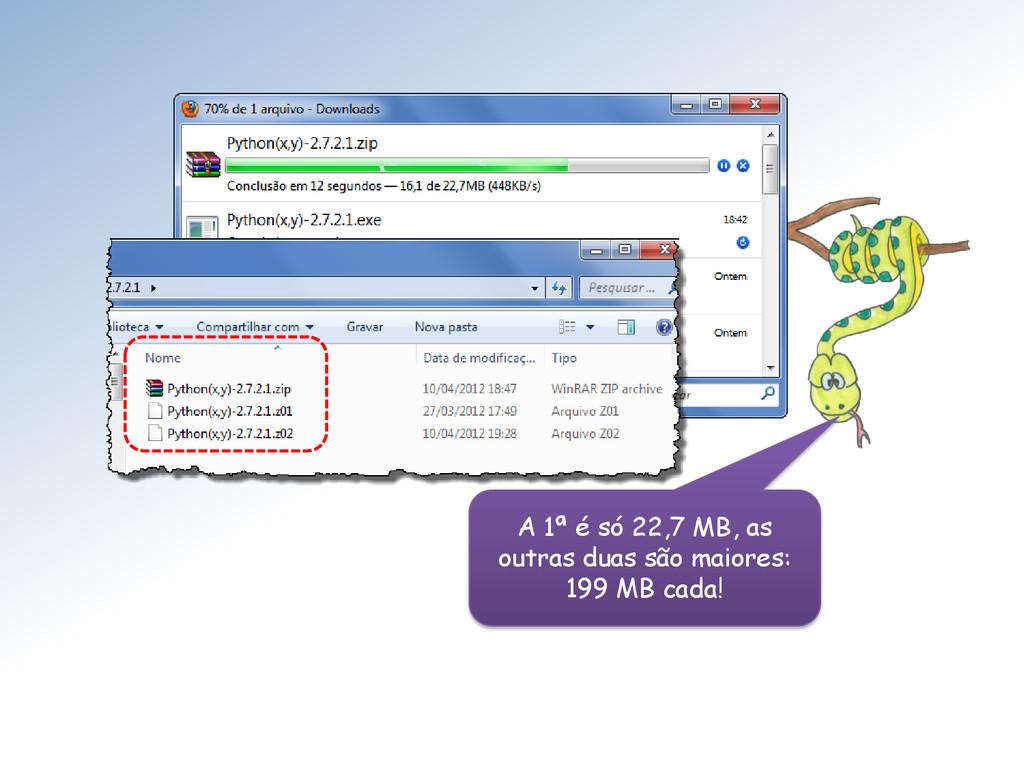 A 1ª é só 22,7 MB, as outras duas são maiores: ...