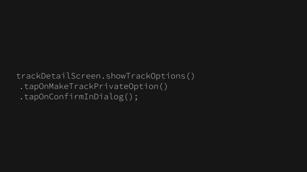 trackDetailScreen.showTrackOptions() .tapOnMake...