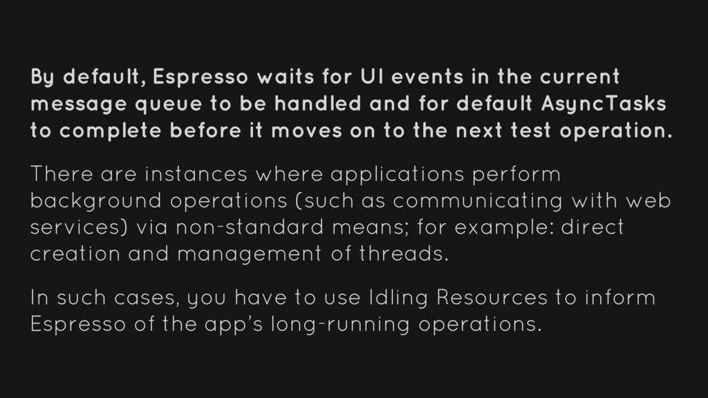 By default, Espresso waits for UI events in the...