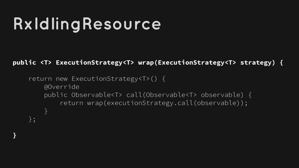 RxIdlingResource public <T> ExecutionStrategy<T...
