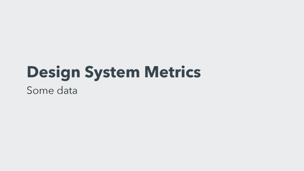 Design System Metrics Some data