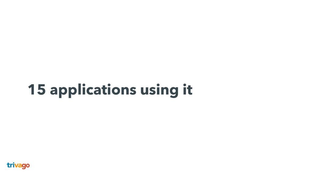 15 applications using it