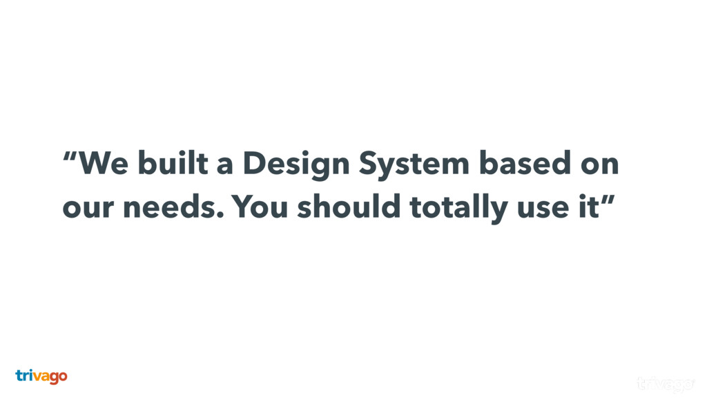 """""""We built a Design System based on our needs...."""
