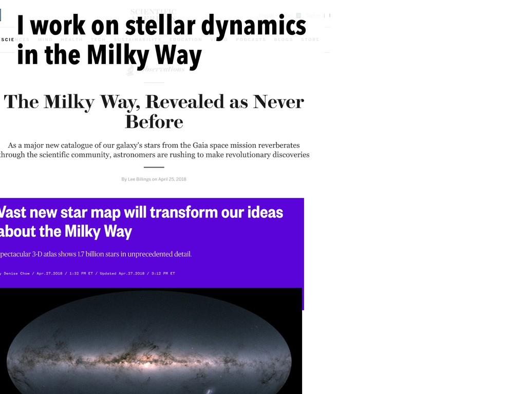 I work on stellar dynamics in the Milky Way